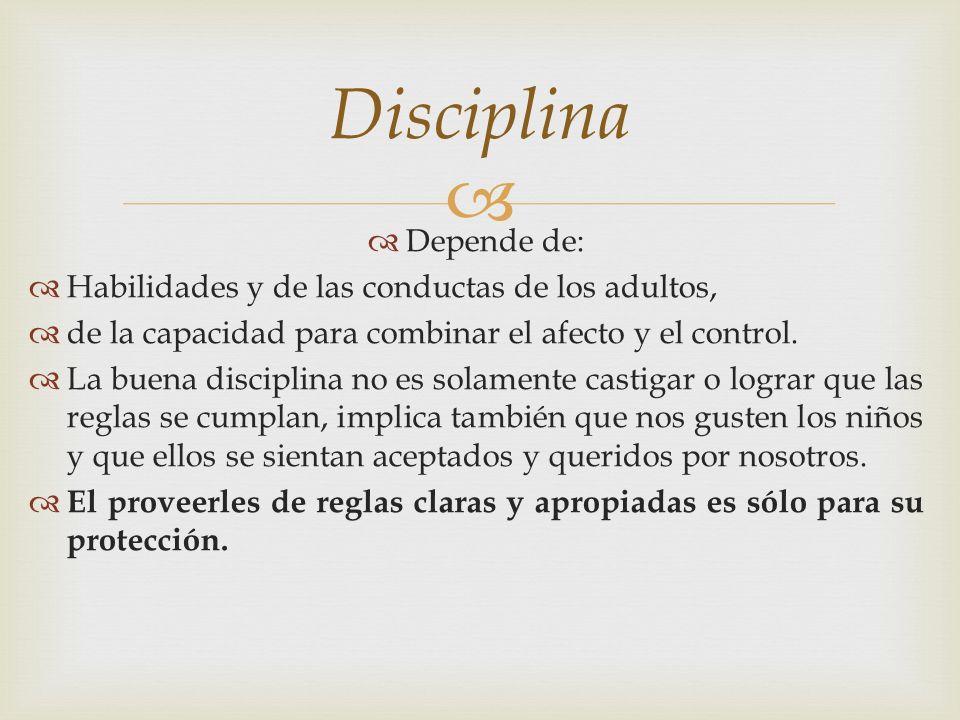 Depende de: Habilidades y de las conductas de los adultos, de la capacidad para combinar el afecto y el control. La buena disciplina no es solamente c