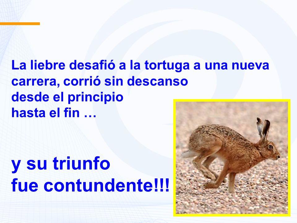 La liebre desafió a la tortuga a una nueva carrera, corrió sin descanso desde el principio hasta el fin … y su triunfo fue contundente!!!