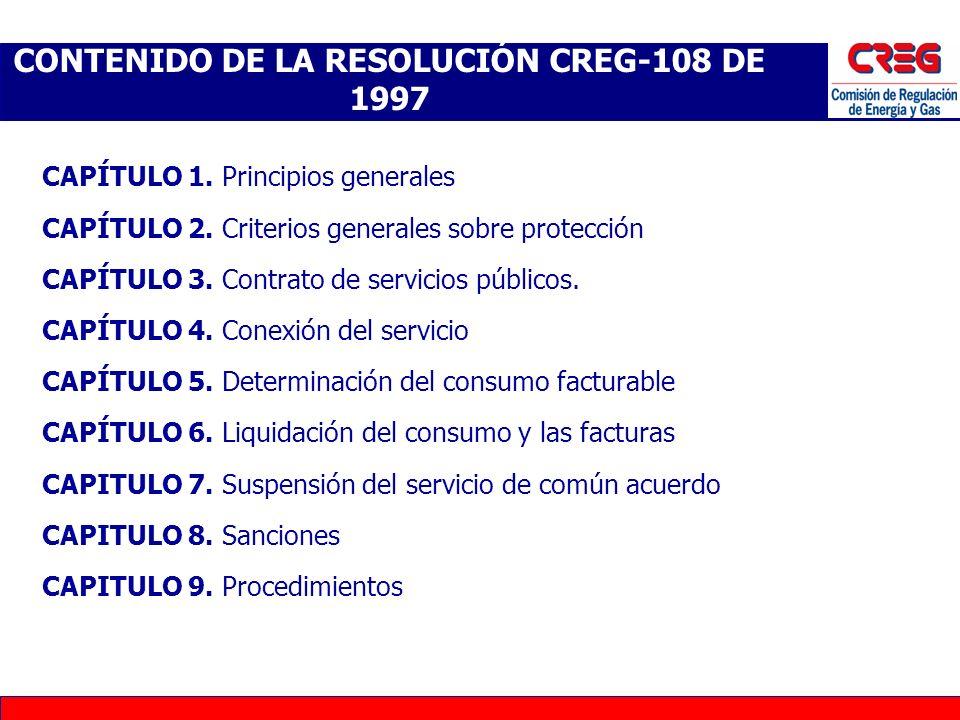 CONTENIDO DE LA RESOLUCIÓN CREG-108 DE 1997 CAPÍTULO 1. Principios generales CAPÍTULO 2. Criterios generales sobre protección CAPÍTULO 3. Contrato de