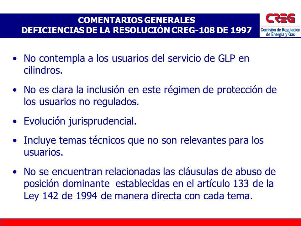 COMENTARIOS GENERALES DEFICIENCIAS DE LA RESOLUCIÓN CREG-108 DE 1997 No contempla a los usuarios del servicio de GLP en cilindros. No es clara la incl