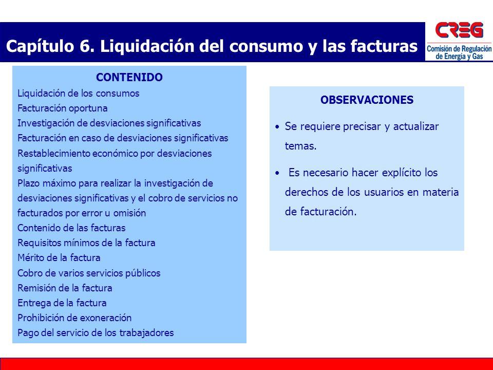 Capítulo 6. Liquidación del consumo y las facturas OBSERVACIONES Se requiere precisar y actualizar temas. Es necesario hacer explícito los derechos de
