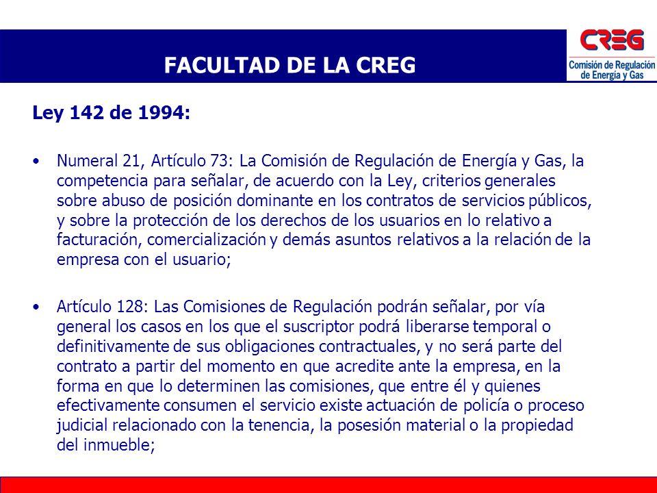 Ley 142 de 1994: Numeral 21, Artículo 73: La Comisión de Regulación de Energía y Gas, la competencia para señalar, de acuerdo con la Ley, criterios ge