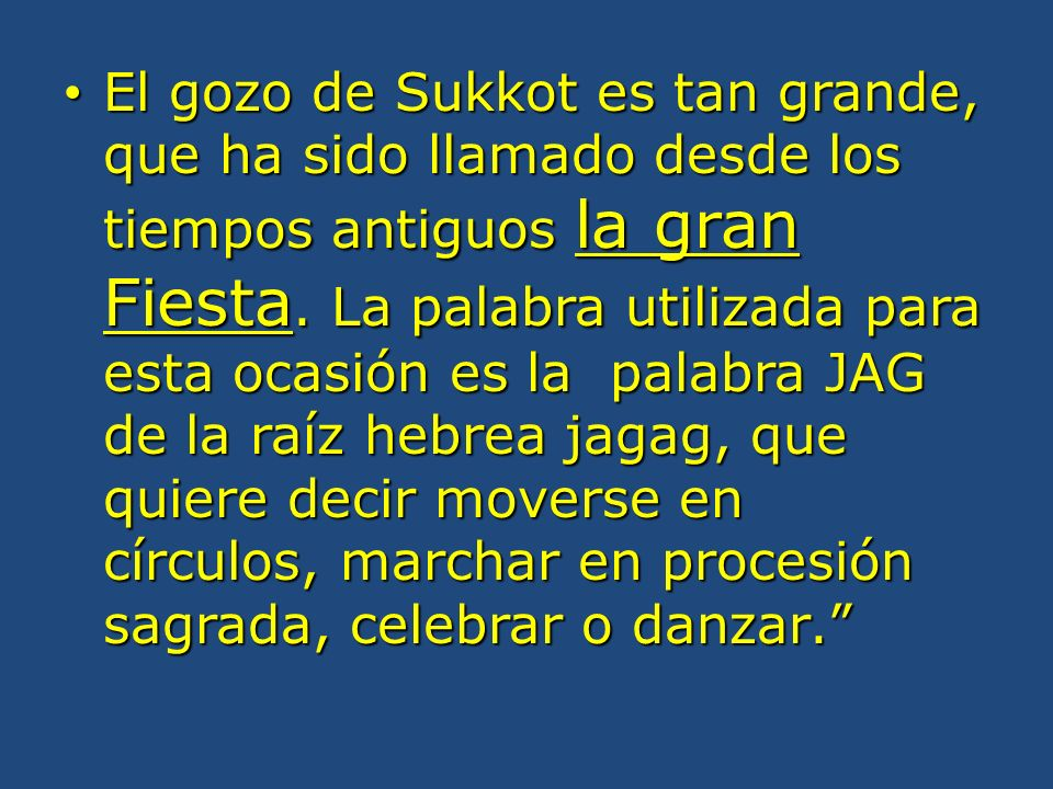 El gozo de Sukkot es tan grande, que ha sido llamado desde los tiempos antiguos la gran Fiesta.