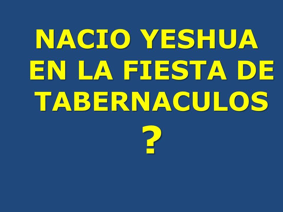 NACIO YESHUA EN LA FIESTA DE TABERNACULOS