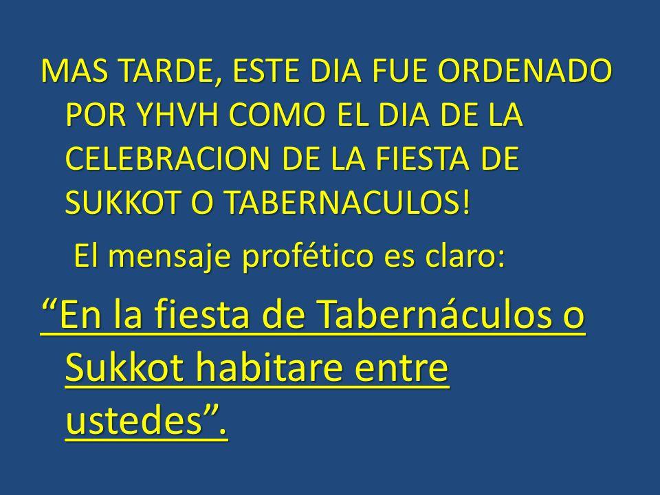 MAS TARDE, ESTE DIA FUE ORDENADO POR YHVH COMO EL DIA DE LA CELEBRACION DE LA FIESTA DE SUKKOT O TABERNACULOS.
