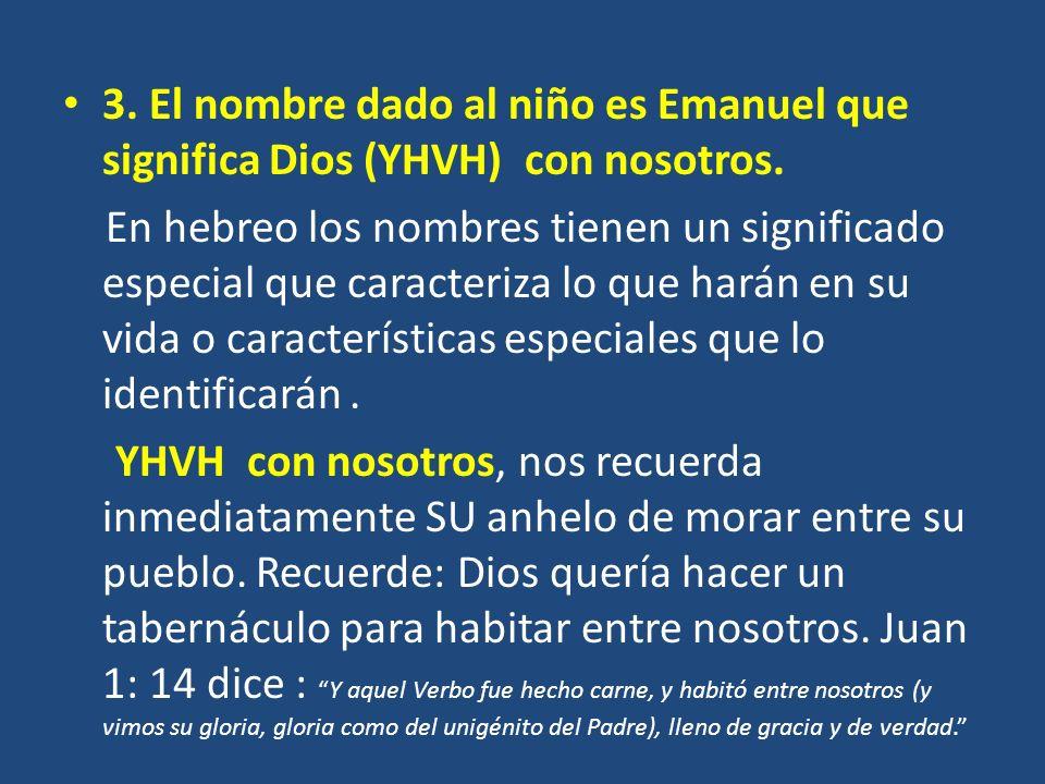 3. El nombre dado al niño es Emanuel que significa Dios (YHVH) con nosotros.