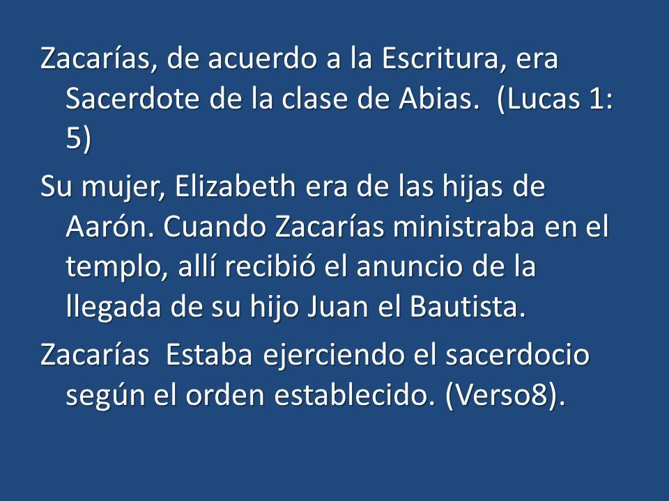 Zacarías, de acuerdo a la Escritura, era Sacerdote de la clase de Abias.