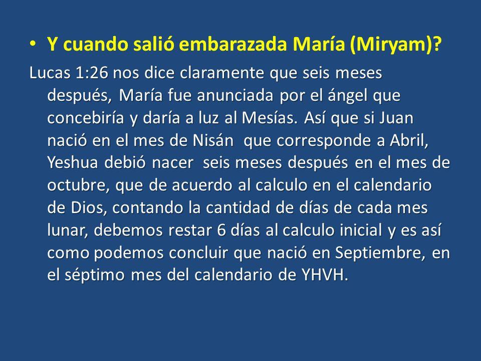 Y cuando salió embarazada María (Miryam).