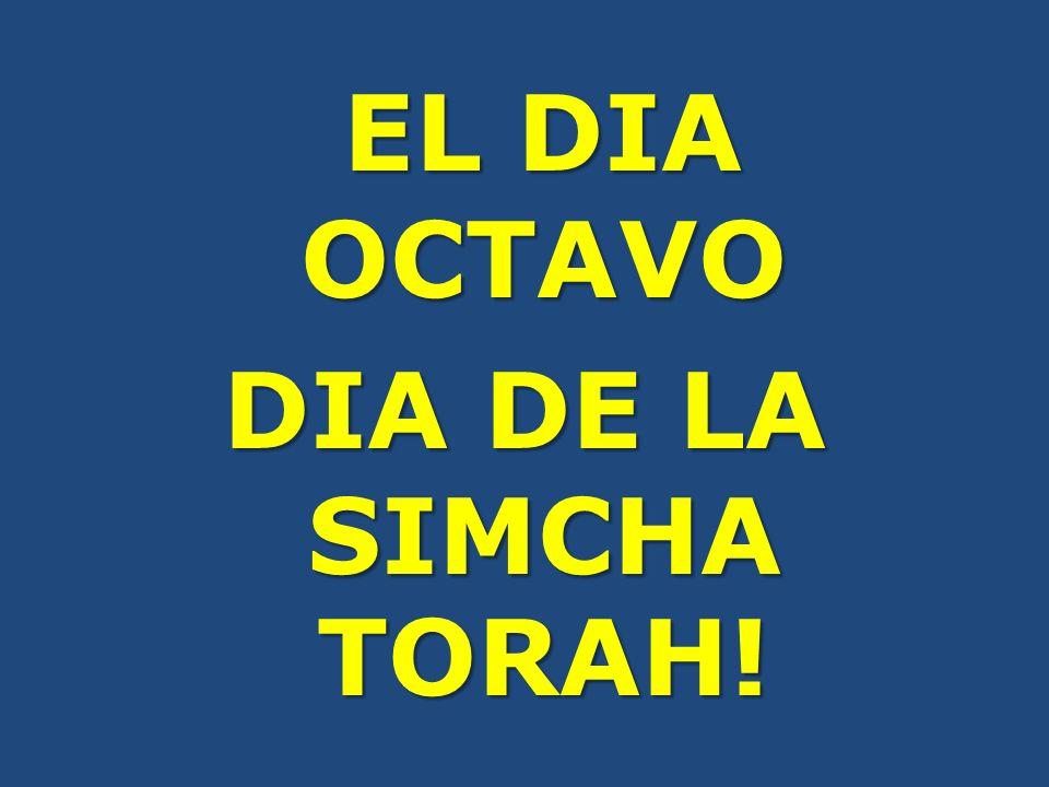 EL DIA OCTAVO EL DIA OCTAVO DIA DE LA SIMCHA TORAH!