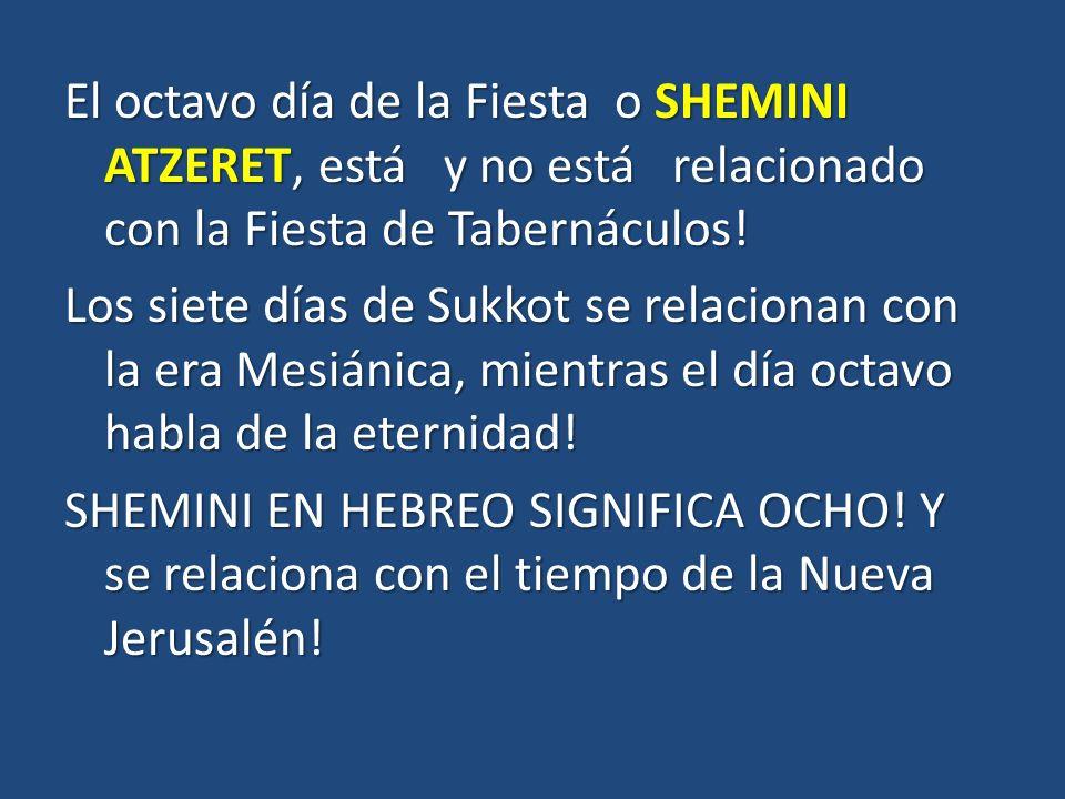 El octavo día de la Fiesta o SHEMINI ATZERET, está y no está relacionado con la Fiesta de Tabernáculos.
