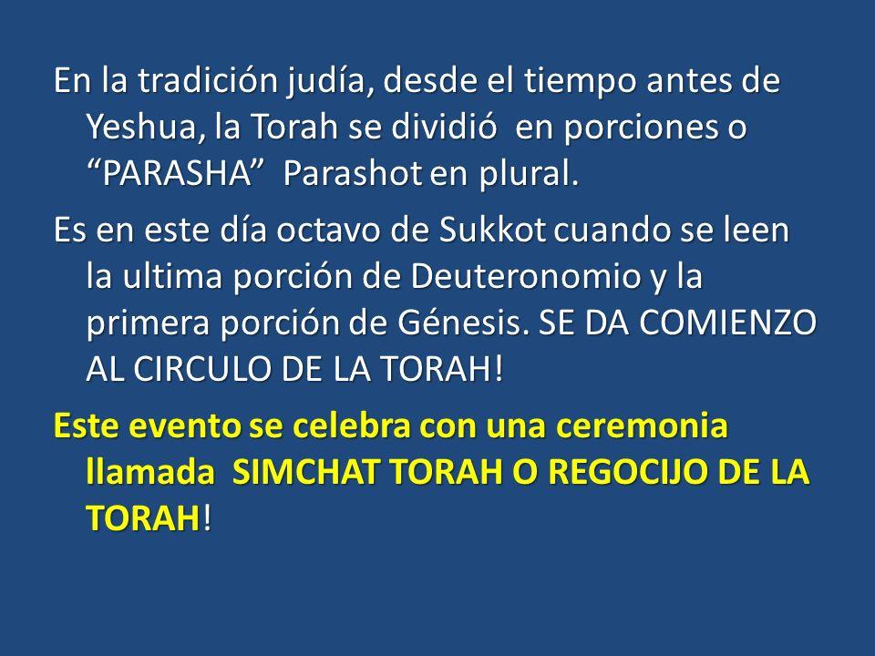 En la tradición judía, desde el tiempo antes de Yeshua, la Torah se dividió en porciones o PARASHA Parashot en plural.
