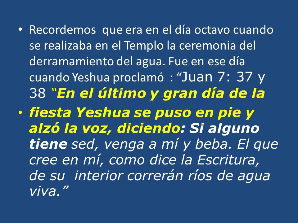 Recordemos que era en el día octavo cuando se realizaba en el Templo la ceremonia del derramamiento del agua.