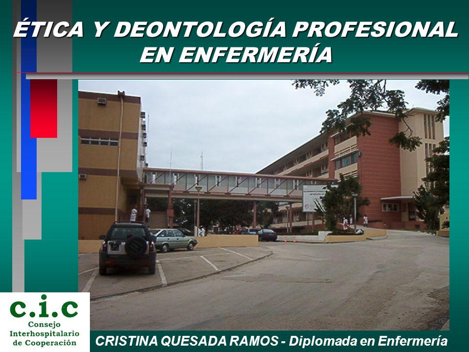 ÉTICA Y DEONTOLOGÍA PROFESIONAL EN ENFERMERÍA CRISTINA QUESADA RAMOS - Diplomada en Enfermería