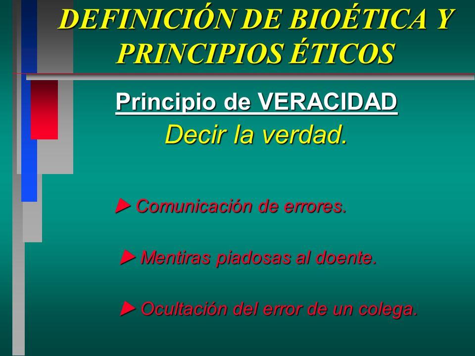 DEFINICIÓN DE BIOÉTICA Y PRINCIPIOS ÉTICOS Principio de VERACIDAD Decir la verdad.