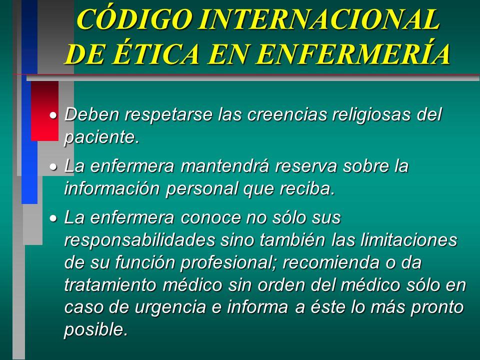 CÓDIGO INTERNACIONAL DE ÉTICA EN ENFERMERÍA Deben respetarse las creencias religiosas del paciente.