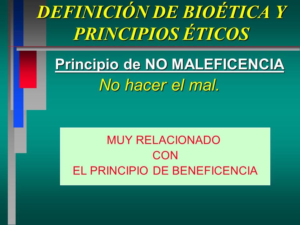 DEFINICIÓN DE BIOÉTICA Y PRINCIPIOS ÉTICOS Principio de NO MALEFICENCIA No hacer el mal.