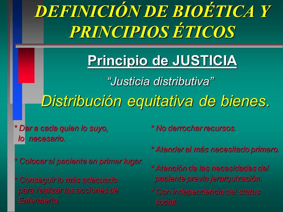 DEFINICIÓN DE BIOÉTICA Y PRINCIPIOS ÉTICOS Principio de JUSTICIA Justicia distributiva Justicia distributiva Distribución equitativa de bienes.