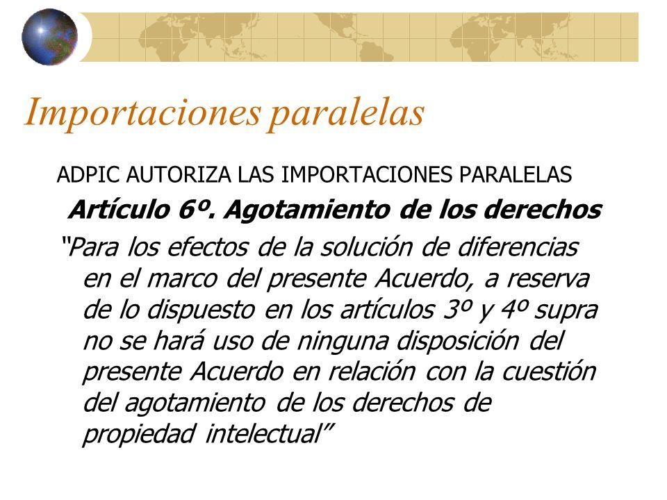 Importaciones paralelas ADPIC AUTORIZA LAS IMPORTACIONES PARALELAS Artículo 6º. Agotamiento de los derechos Para los efectos de la solución de diferen