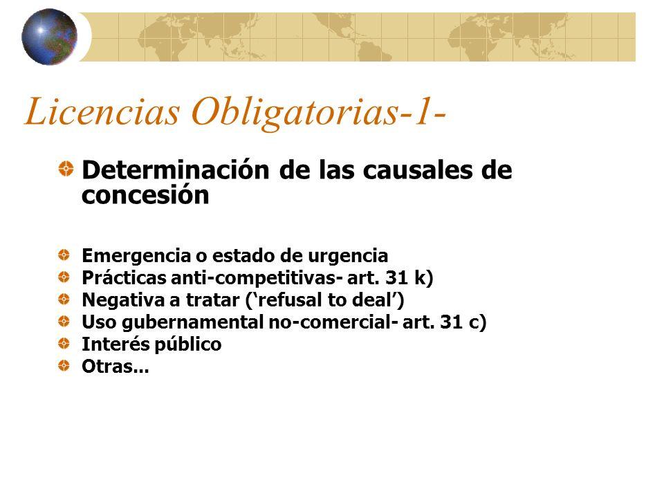 Licencias Obligatorias-1- Determinación de las causales de concesión Emergencia o estado de urgencia Prácticas anti-competitivas- art. 31 k) Negativa