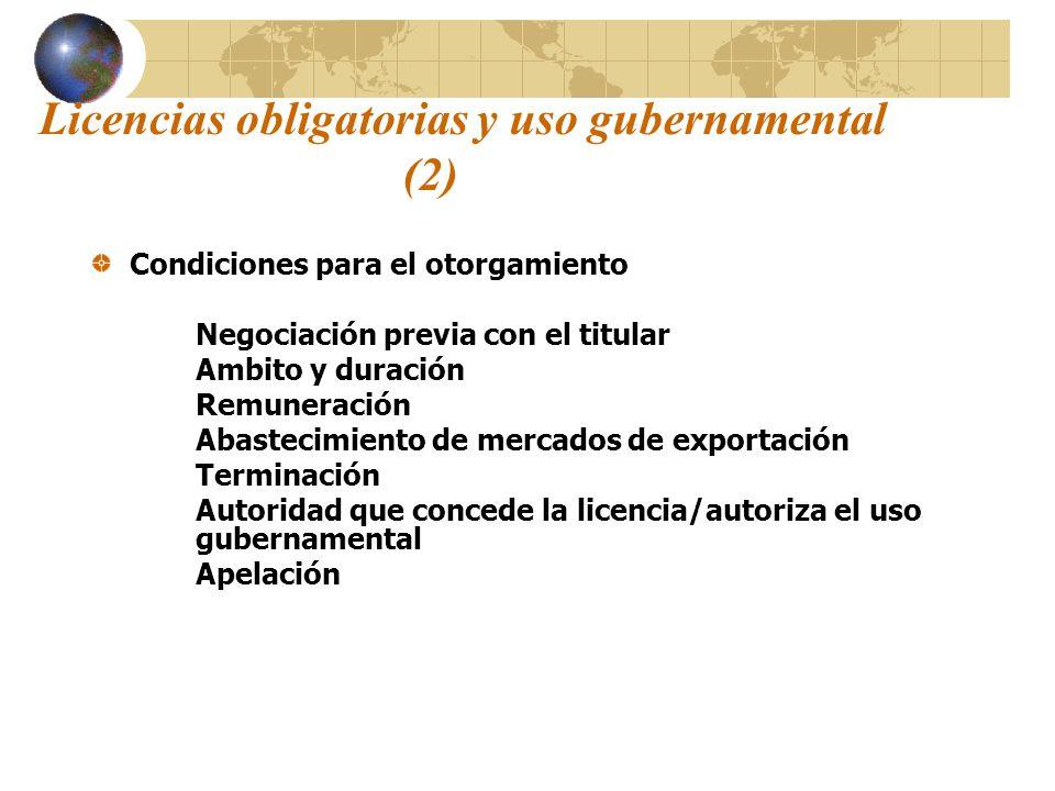 Licencias obligatorias y uso gubernamental (2) Condiciones para el otorgamiento Negociación previa con el titular Ambito y duración Remuneración Abast