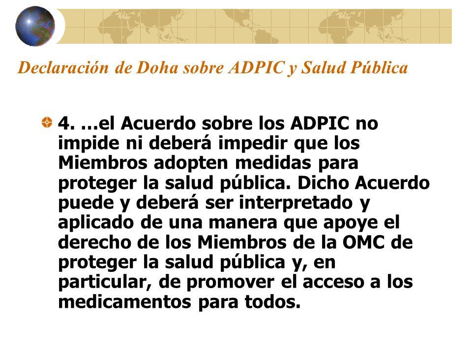 Declaración de Doha sobre ADPIC y Salud Pública 4. …el Acuerdo sobre los ADPIC no impide ni deberá impedir que los Miembros adopten medidas para prote