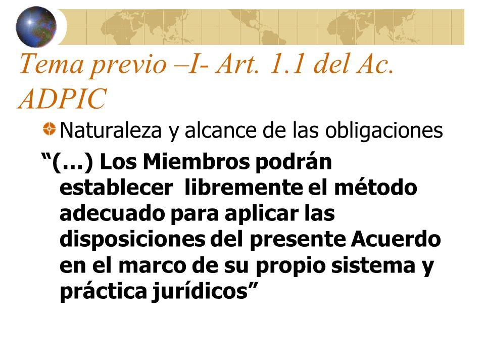 Tema previo –I- Art. 1.1 del Ac. ADPIC Naturaleza y alcance de las obligaciones (…) Los Miembros podrán establecer libremente el método adecuado para