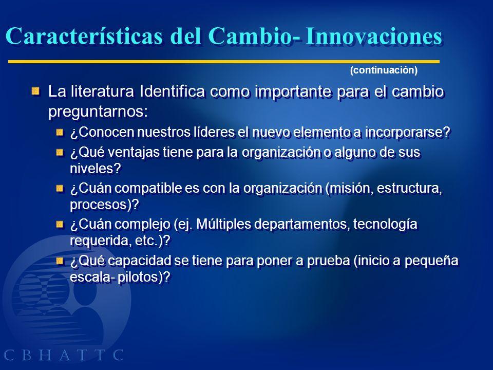 Características del Cambio- Innovaciones La literatura Identifica como importante para el cambio preguntarnos: ¿Conocen nuestros líderes el nuevo elem