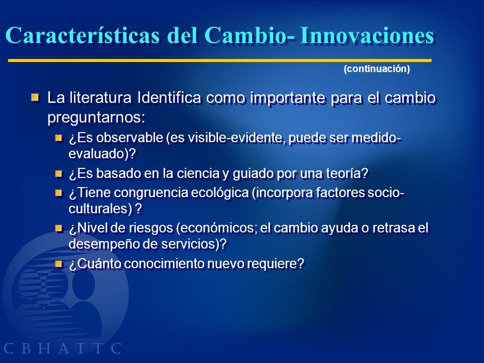 Características del Cambio- Innovaciones La literatura Identifica como importante para el cambio preguntarnos: ¿Es observable (es visible-evidente, pu
