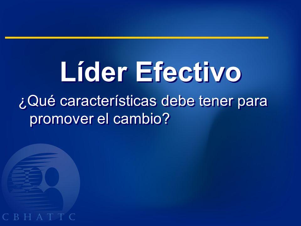 Líder Efectivo ¿Qué características debe tener para promover el cambio? Líder Efectivo ¿Qué características debe tener para promover el cambio?