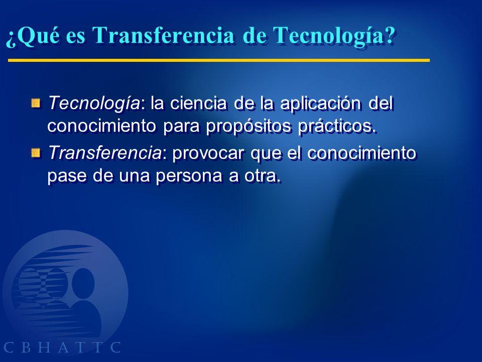 ¿Qué es Transferencia de Tecnología? Tecnología: la ciencia de la aplicación del conocimiento para propósitos prácticos. Transferencia: provocar que e