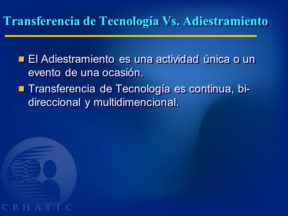 Transferencia de Tecnología Vs. Adiestramiento El Adiestramiento es una actividad única o un evento de una ocasión. Transferencia de Tecnología es con