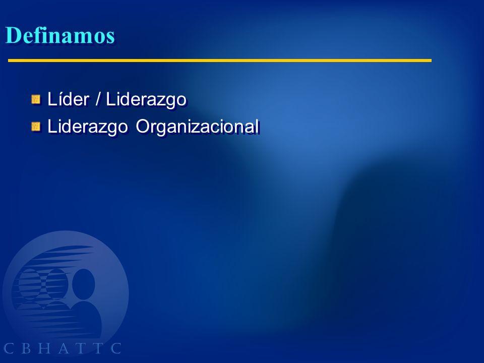 Definamos Líder / Liderazgo Liderazgo Organizacional Líder / Liderazgo Liderazgo Organizacional