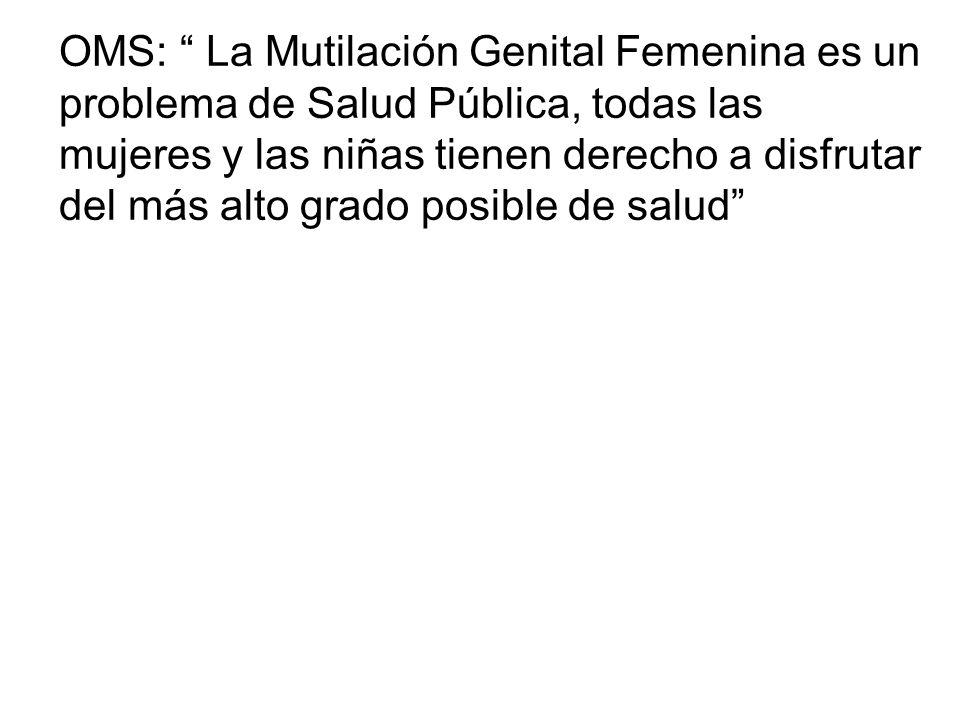 OMS: La Mutilación Genital Femenina es un problema de Salud Pública, todas las mujeres y las niñas tienen derecho a disfrutar del más alto grado posib