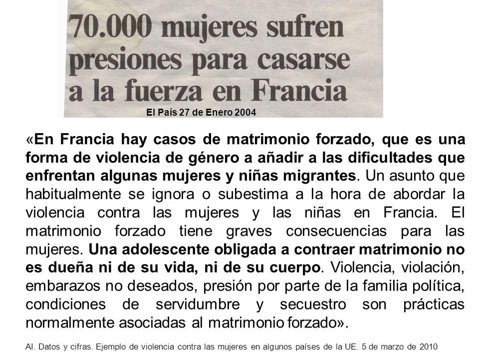 El País 27 de Enero 2004 «En Francia hay casos de matrimonio forzado, que es una forma de violencia de género a añadir a las dificultades que enfrenta