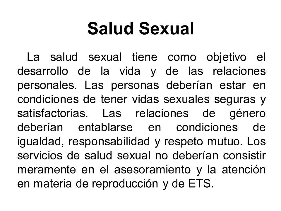 La salud sexual tiene como objetivo el desarrollo de la vida y de las relaciones personales. Las personas deberían estar en condiciones de tener vidas