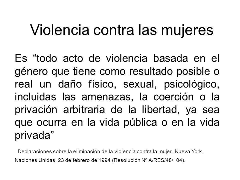 Violencia contra las mujeres Es todo acto de violencia basada en el género que tiene como resultado posible o real un daño físico, sexual, psicológico