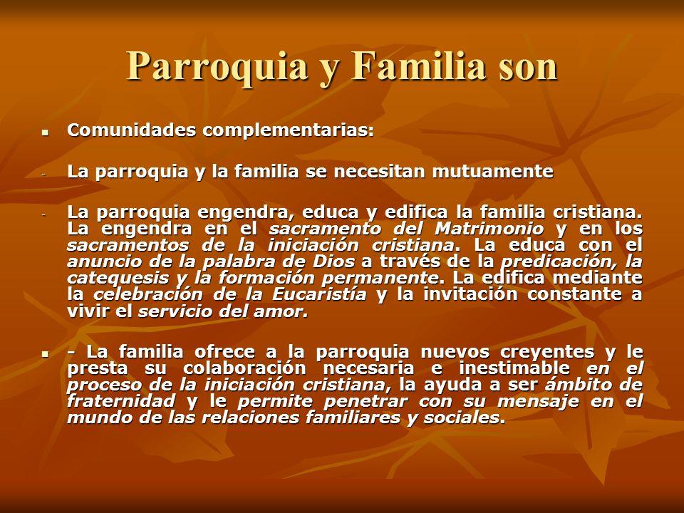 Parroquia y Familia son Comunidades complementarias: Comunidades complementarias: - La parroquia y la familia se necesitan mutuamente - La parroquia e