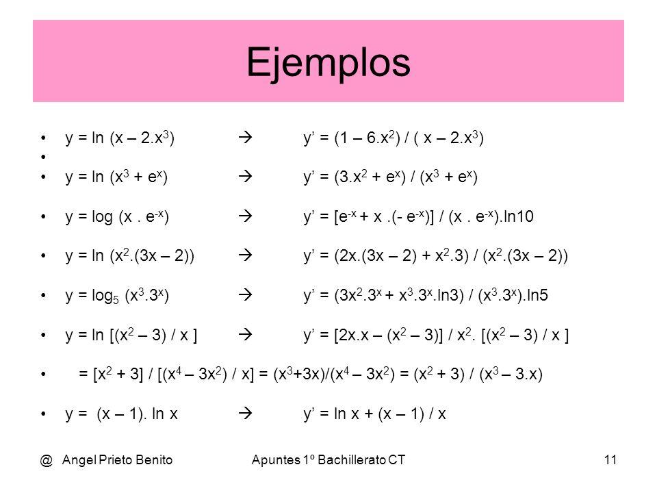 @ Angel Prieto BenitoApuntes 1º Bachillerato CT11 Ejemplos y = ln (x – 2.x 3 ) y = (1 – 6.x 2 ) / ( x – 2.x 3 ) y = ln (x 3 + e x ) y = (3.x 2 + e x )