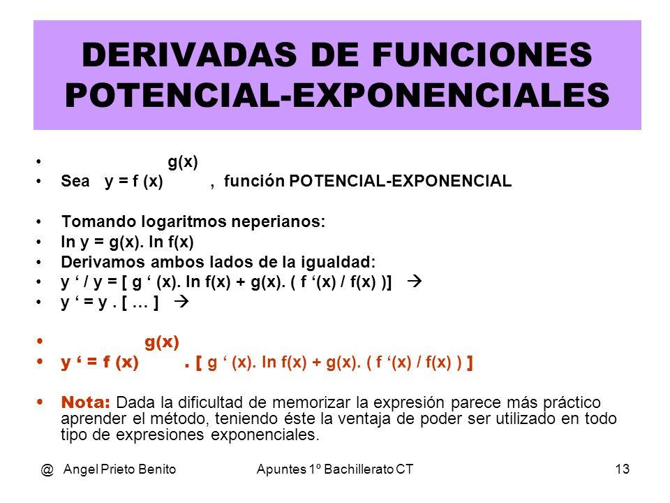 @ Angel Prieto BenitoApuntes 1º Bachillerato CT13 g(x) Sea y = f (x), función POTENCIAL-EXPONENCIAL Tomando logaritmos neperianos: ln y = g(x). ln f(x
