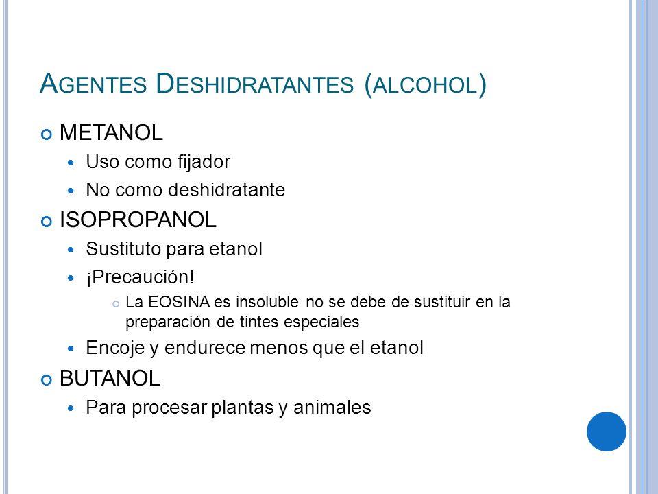 A GENTES D ESHIDRATANTES ( ALCOHOL ) METANOL Uso como fijador No como deshidratante ISOPROPANOL Sustituto para etanol ¡Precaución! La EOSINA es insolu