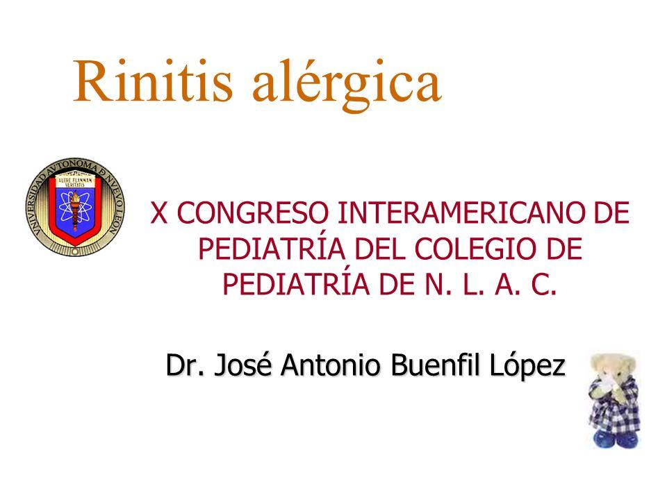 Dr. José Antonio Buenfil López X CONGRESO INTERAMERICANO DE PEDIATRÍA DEL COLEGIO DE PEDIATRÍA DE N. L. A. C. Rinitis alérgica