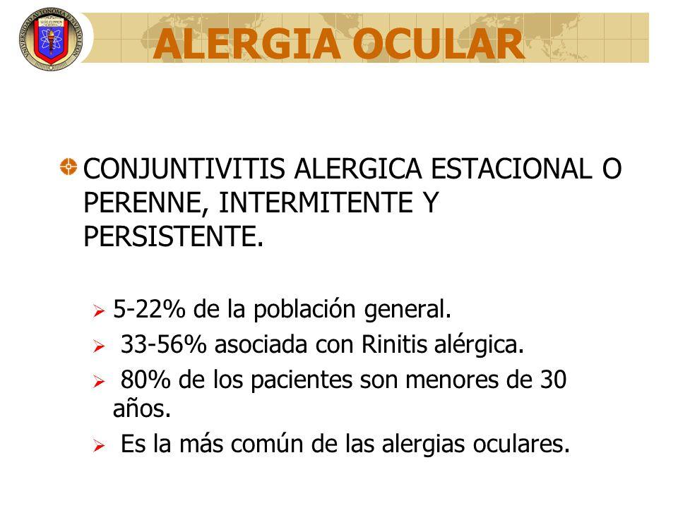 ALERGIA OCULAR CONJUNTIVITIS ALERGICA ESTACIONAL O PERENNE, INTERMITENTE Y PERSISTENTE. 5-22% de la población general. 33-56% asociada con Rinitis alé