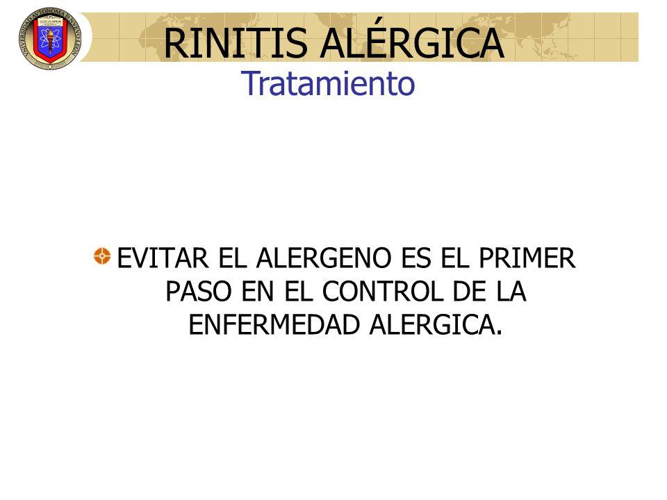 RINITIS ALÉRGICA EVITAR EL ALERGENO ES EL PRIMER PASO EN EL CONTROL DE LA ENFERMEDAD ALERGICA. Tratamiento
