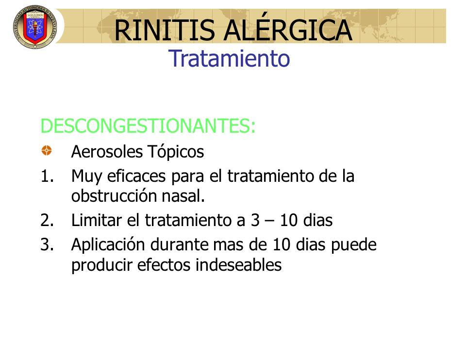 DESCONGESTIONANTES: Aerosoles Tópicos 1.Muy eficaces para el tratamiento de la obstrucción nasal. 2.Limitar el tratamiento a 3 – 10 dias 3.Aplicación