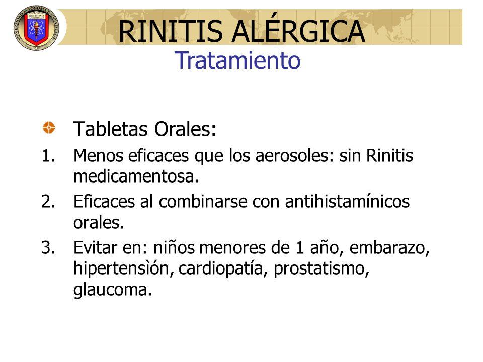 Tabletas Orales: 1.Menos eficaces que los aerosoles: sin Rinitis medicamentosa. 2.Eficaces al combinarse con antihistamínicos orales. 3.Evitar en: niñ