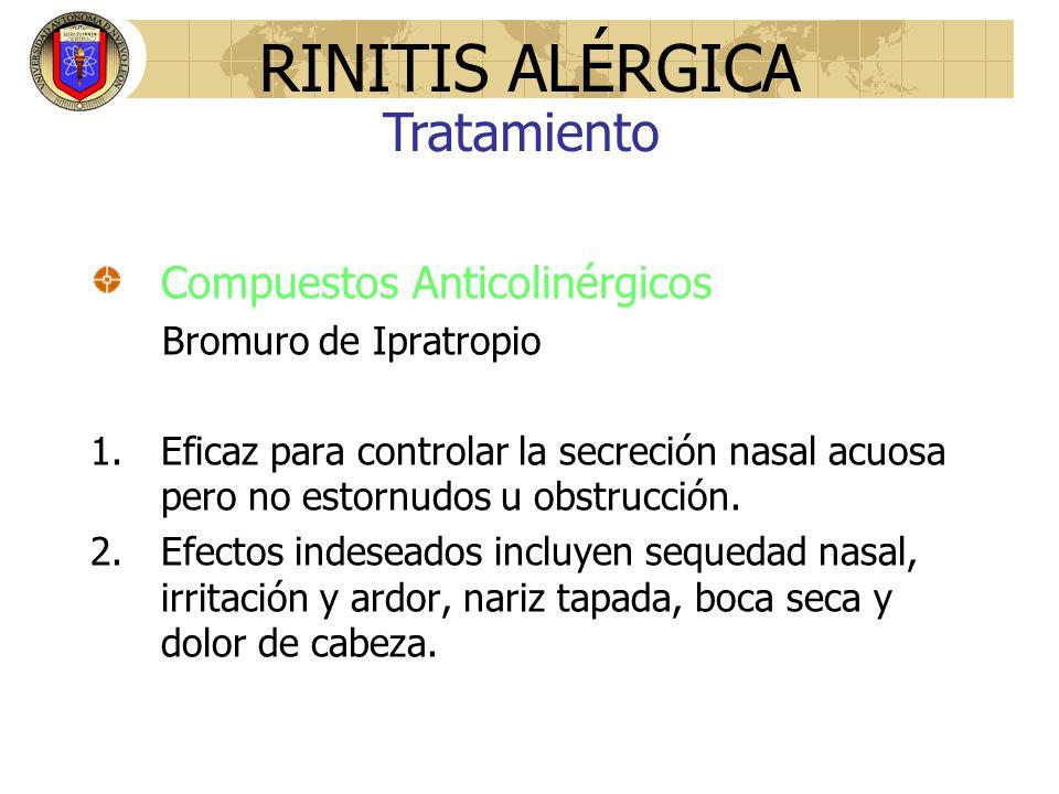 Compuestos Anticolinérgicos Bromuro de Ipratropio 1.Eficaz para controlar la secreción nasal acuosa pero no estornudos u obstrucción. 2.Efectos indese