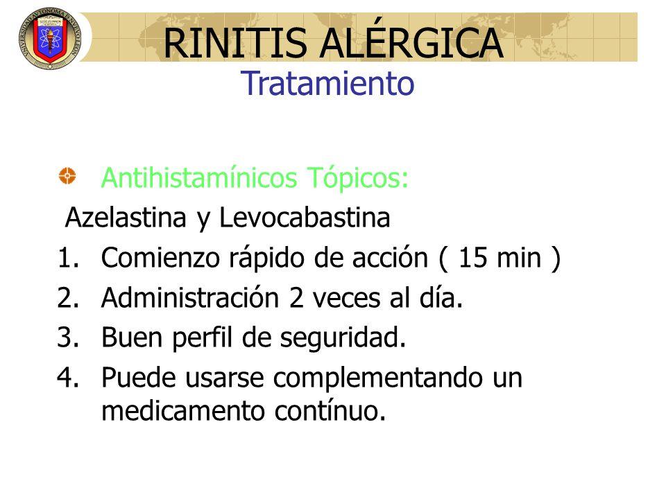 Antihistamínicos Tópicos: Azelastina y Levocabastina 1.Comienzo rápido de acción ( 15 min ) 2.Administración 2 veces al día. 3.Buen perfil de segurida