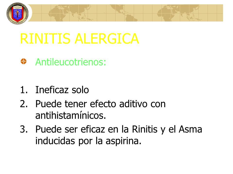 RINITIS ALERGICA Antileucotrienos: 1.Ineficaz solo 2.Puede tener efecto aditivo con antihistamínicos. 3.Puede ser eficaz en la Rinitis y el Asma induc
