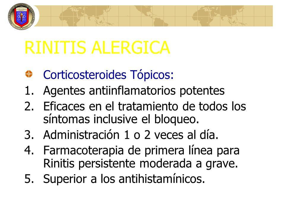 RINITIS ALERGICA Corticosteroides Tópicos: 1.Agentes antiinflamatorios potentes 2.Eficaces en el tratamiento de todos los síntomas inclusive el bloque