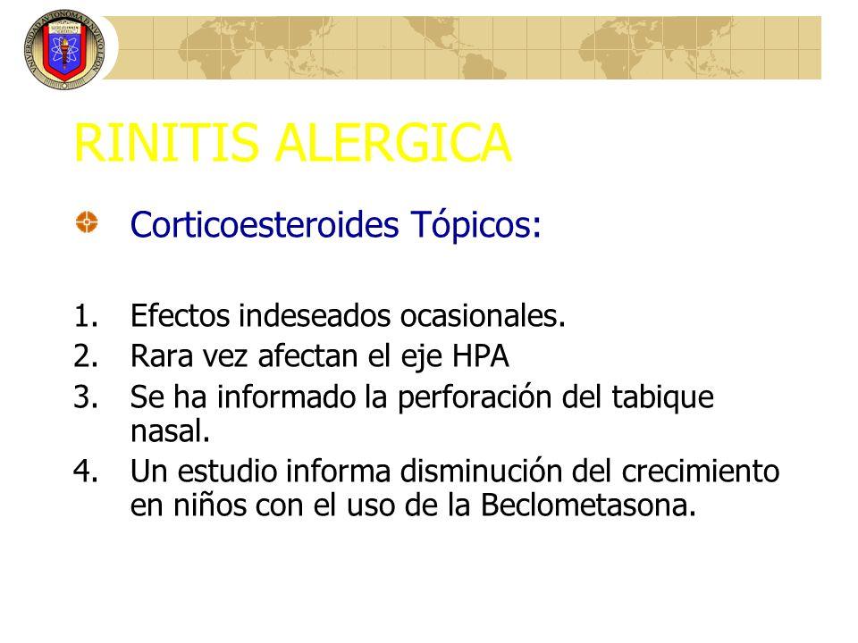 RINITIS ALERGICA Corticoesteroides Tópicos: 1.Efectos indeseados ocasionales. 2.Rara vez afectan el eje HPA 3.Se ha informado la perforación del tabiq